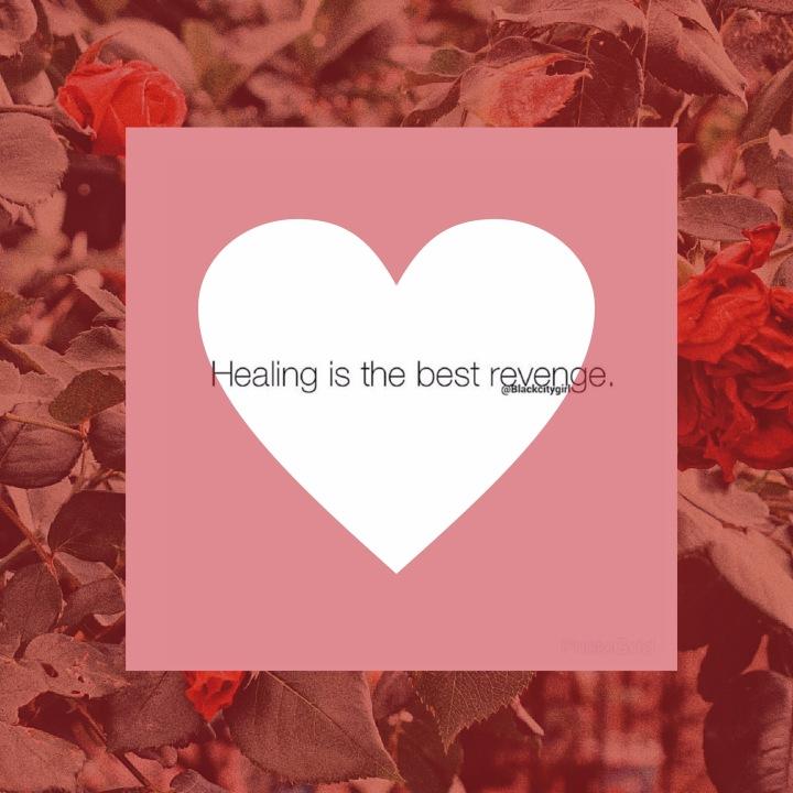 Healing Is The Best Revenge